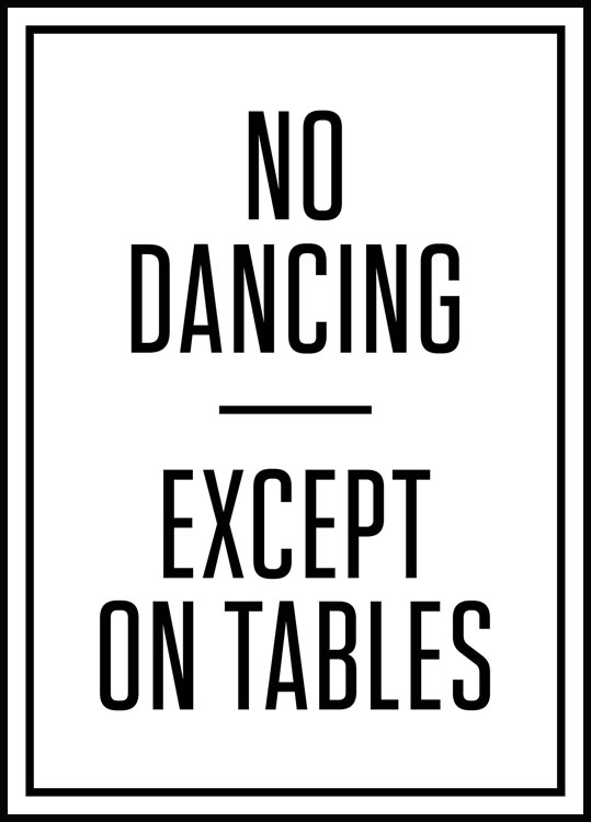 No Dancing Except on Tables Juliste